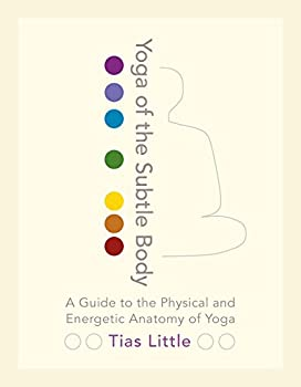Yoga of the Subtle Body  A Guide to the Physical and Energetic Anatomy of Yoga  SHAMBHALA