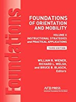 Foundations of Orientation and Mobility: Instructional Strategies and Practical Applications