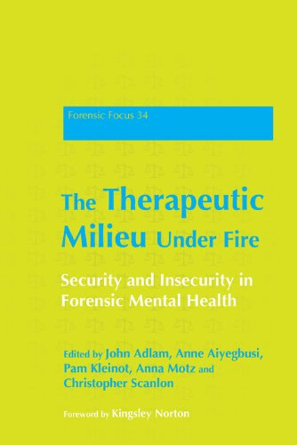 The Therapeutic Milieu Under Fire: Security and Insecurity in Forensic Mental Health (Forensic Focus Book 34)