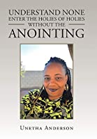 Understand None Enter the Holies of Holies Without the Anointing