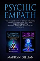 Psychic Empath: The Complete Guide to Develop Intuition, Clairvoyance and Heal Your Body - 2 Manuscripts: Third Eye Awakening and Kundalini Awakening