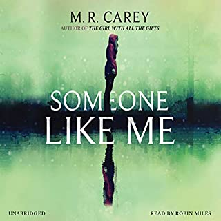 Someone Like Me                   By:                                                                                                                                 M. R. Carey                               Narrated by:                                                                                                                                 Robin Miles                      Length: 17 hrs and 10 mins     152 ratings     Overall 4.1