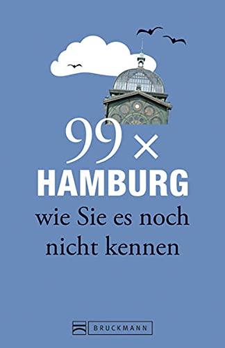 Bruckmann Reiseführer: 99 x Hamburg wie Sie es noch nicht kennen. 99x Kultur, Natur, Essen und Hotspots abseits der bekannten Highlights.