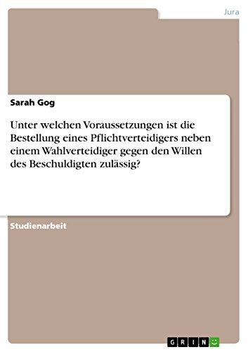Unter welchen Voraussetzungen ist die Bestellung eines Pflichtverteidigers neben einem Wahlverteidiger gegen den Willen des Beschuldigten zulässig? (German Edition)
