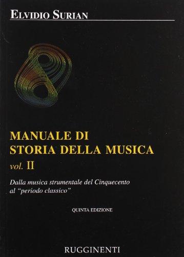 Manuale di storia della musica. Dalla musica strumentale al Cinquecento al periodo classico (Vol. 2)
