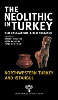 The Neolithic in Turkey: New Excavations and New Research, Northwestern Turkey and Istanbul