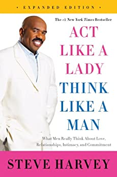 Act Like a Lady, Think Like a Man, Expanded Edition: What Men Really Think About Love, Relationships, Intimacy, and Commitment by [Steve Harvey]