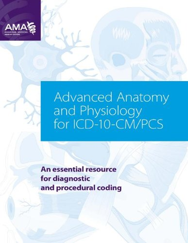 Advanced Anatomy and Physiology for ICD-10-CM/PCs: An Essential Resource for Diagnostic and Procedural Coding