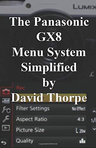 The Panasonic GX8 Menu System Simplified