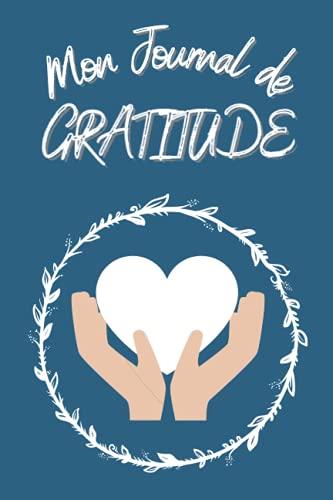 Journal de Gratitude: Carnet de 365 Jours pour cultiver la Gratitude et vivre une vie pleine de Bonheur, de Joie et d'Amour!