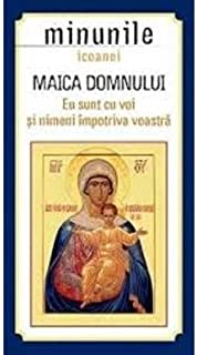 Minunile Icoanei. Maica Domnului. Eu Sunt Cu Voi Si Nimeni Impotriva Voastra (Romanian Edition)
