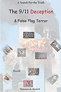 A Search for the Truth - The 9/11 Deception & False Flag Terror: False Flag Terror, 9/11 Deception, The 7/7 London Bombings, The Middle East
