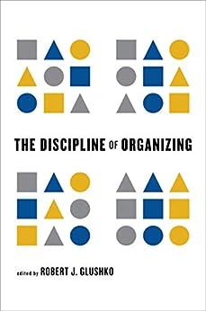 The Discipline of Organizing (English Edition) par [Robert J. Glushko]