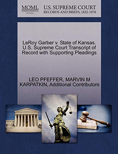 Leroy Garber V. State of Kansas. U.S. Supreme Court Transcript of Record with Supporting Pleadings