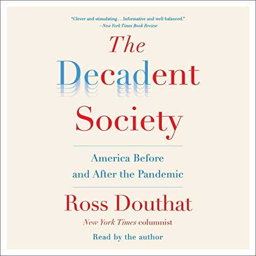 The Decadent Society Audiobook By Ross Douthat cover art