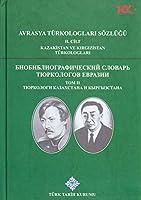 Avrasya Türkologlari Sözlügü II. Cilt: Kazakistan ve Kirgizistan Türkologlari