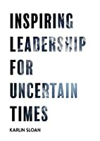 Inspiring Leadership for Uncertain Times