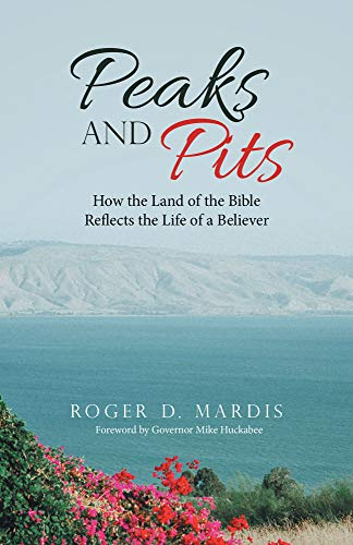 Peaks and Pits: How the Land of the Bible Reflects the Life of a Believer (English Edition)