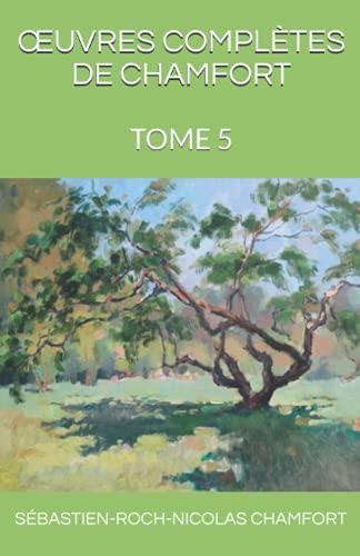 Œuvres Complètes De Chamfort: Tome 5