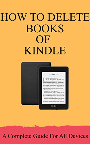 How To Delete Books Off Kindle A Complete Guide For All Devices Paperwhite, HD Fire, iPad,iPhone, etc.,with Screenshoots: Best Guide How to Delete Books of Kindle