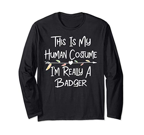 Funny Badgers This is My Human Costume I'm Really a Badger Long Sleeve T-Shirt