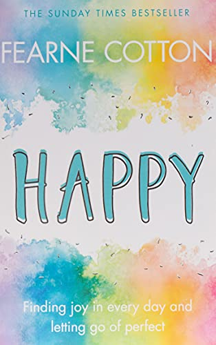 Happy: Finding joy in every day and letting go of perfect: Fearne Cotton
