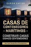Casas de contenedores marítimos: Construir casas usando contenedores - Una guía simple para...