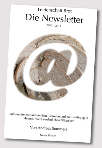 Leidenschaft Brot - die Newsletter: 2012 - 2013 (Neues Wissen 3)