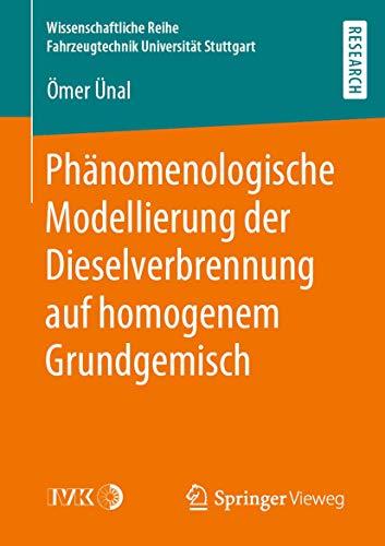 Phänomenologische Modellierung der Dieselverbrennung auf homogenem Grundgemisch (Wissenschaftliche Reihe Fahrzeugtechnik Universität Stuttgart)