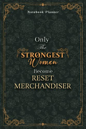 Reset Merchandiser Notebook Planner - Luxury Only The Strongest Women Become Reset Merchandiser Job Title Working Cover: Small Business, 120 Pages, ... 5.24 x 22.86 cm, 6x9 inch, Personal Budget