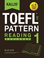 Kallis' TOEFL iBT Pattern: Reading Explorer (Ibt Toefl Pattern Reading)