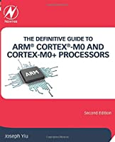The Definitive Guide to ARM® Cortex®-M0 and Cortex-M0+ Processors