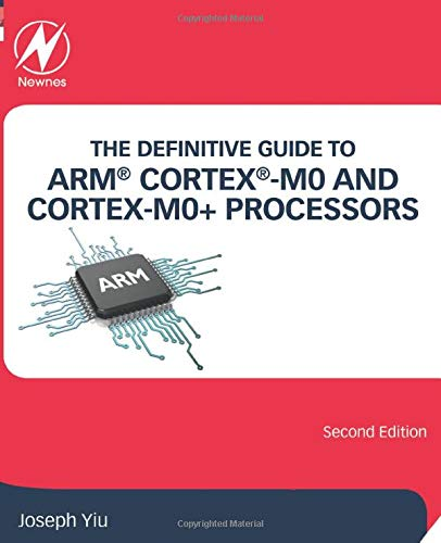 The Definitive Guide to ARM Cortex -M0 and Cortex-M0+ Processors