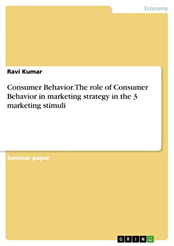 Consumer Behavior. The role of Consumer Behavior in marketing strategy in the 3 marketing stimuli (Role Of Consumer Behaviour In Marketing Strategy)