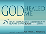 GOD HEALED ME: Black & White Edition: 24 Healing Scripture Verses and Promises that Helped Me Recover (Live Forever) (Volume 1)