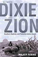 Between Dixie and Zion: Southern Baptists and Palestine Before Israel (Religion & American Culture)