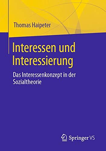 Interessen und Interessierung: Das Interessenkonzept in der Sozialtheorie (German Edition)