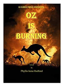 Oz is Burning by [Phyllis Radford, Ann Poore, Clare Rhoden, Alma Alexander, E.E. King, Alex Isle, Harold Gross, Kyla Ward, Aura Redwood, Zena Shapter]