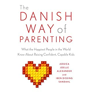 The Danish Way of Parenting     What the Happiest People in the World Know About Raising Confident, Capable Kids              By:                                                                                                                                 Jessica Joelle Alexander,                                                                                        Dissing Sandahl                               Narrated by:                                                                                                                                 Kim Mai Guest                      Length: 3 hrs and 28 mins     608 ratings     Overall 4.6