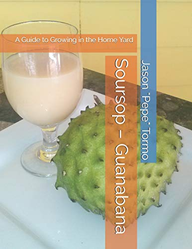 Soursop – Guanabana: A Guide to Growing in the Home Yard