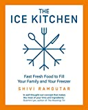 The Ice Kitchen: Fast Fresh Food to Fill Your Family and Your Freezer (English Edition)...