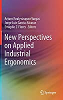 New Perspectives on Applied Industrial Ergonomics