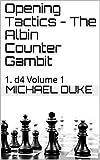 Opening Tactics - The Albin Counter Gambit: 1. D4 Volume 1 (1. D4 Opening Tactics)-Duke, Michael