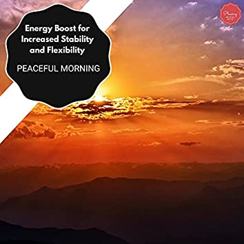 Energy Boost For Increased Stability And Flexibility - Peaceful Morning