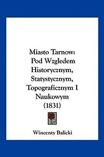 Miasto Tarnow: Pod Wzgledem Historycznym, Statystycznym, Topograficznym I Naukowym (1831)