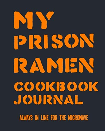 My Prison Ramen Cookbook Journal: Always in Line for the Microwave | Surviving Incarceration with Noodles and Concoctions from the Commissary