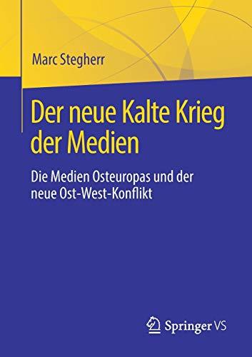 Der neue Kalte Krieg der Medien: Die Medien Osteuropas und der neue Ost-West-Konflikt