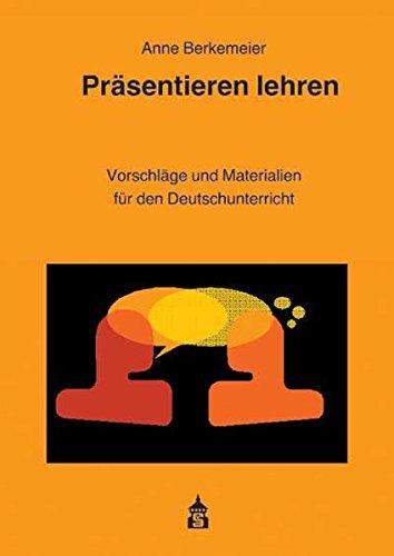 Präsentieren lehren: Vorschläge und Materialien für den Deutschunterricht