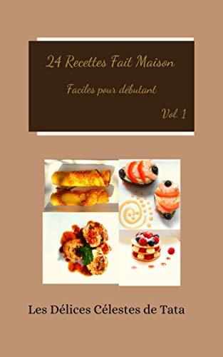 24 Recettes Fait Maison : Recettes revisitées faciles pour débutant (Recettes revisitées fait maison DCT t. 1) (French Edition)