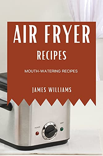 Air Fryer Recipes: Mouth-Watering Recipes